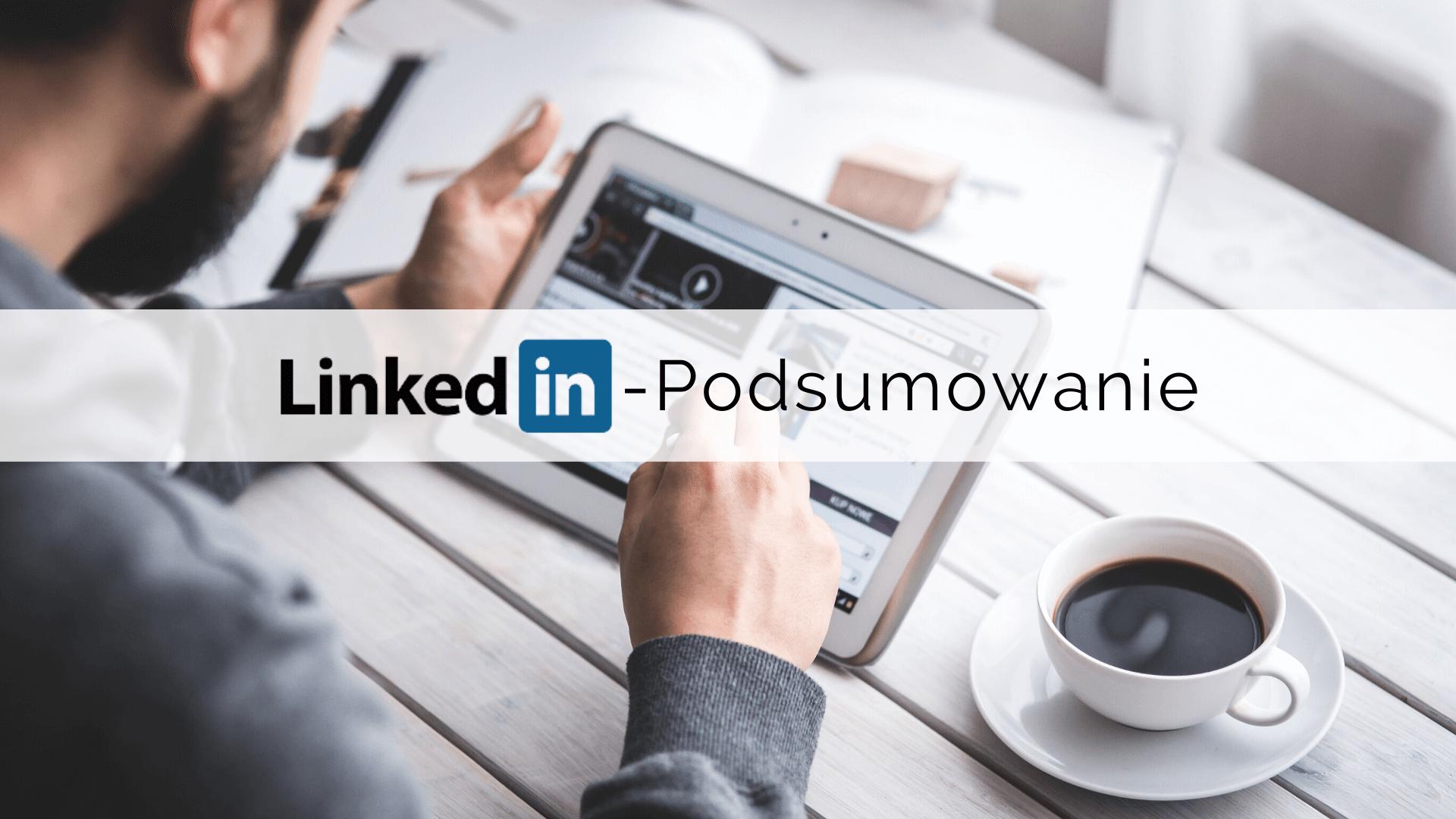 Jak napisać wyjątkowe podsumowanie na LinkedIn?